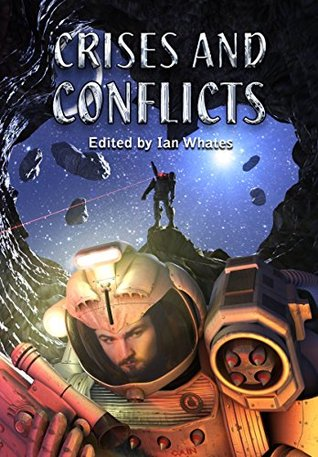 Crises and Conflicts: Celebrating the First 10 Years of NewCon Press by Gavin Smith, Mercurio D. Rivera, Janet Edwards, Una McCormack, Tade Thompson, Nik Abnett, Adam Roberts, Ian Whates, Christopher G. Nuttall, Michael Brookes, Tim C. Taylor