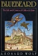 Bluebeard: The Life and Crimes of Gilles de Rais by Leonard Wolf