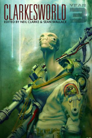 Clarkesworld: Year Three by Sean Wallace, Neil Clarke