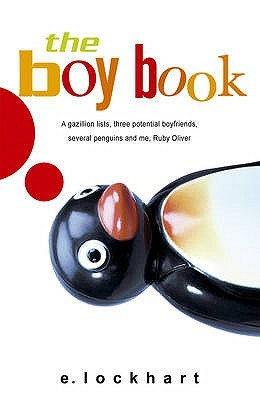 The Boy Book: A Gazillion Lists, Three Potential Boyfriends, Several Penguins and Me, Ruby Oliver by E. Lockhart