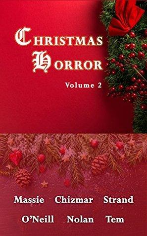 Christmas Horror Volume 2 by Steve Rasnic Tem, Chris Morey, William F. Nolan, Elizabeth Massie, Gene O'Neill, Richard Chizmar, Jeff Strand