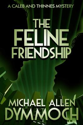 The Feline Friendship: A Caleb & Thinnes Mystery by Michael Allen Dymmoch
