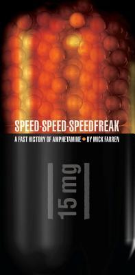 Speed-Speed-Speedfreak: A Fast History of Amphetamine by Mick Farren