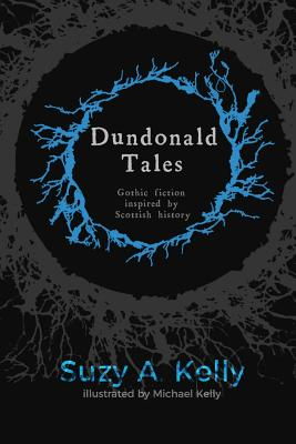 Dundonald Tales: gothic fiction inspired by Scottish history by Suzy A. Kelly