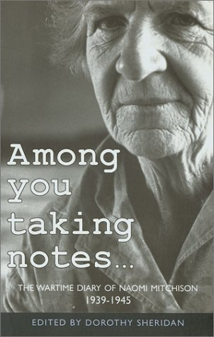 Among You Taking Notes...: The Wartime Diaries of Naomi Mitchison 1939-1945 by Naomi Mitchison