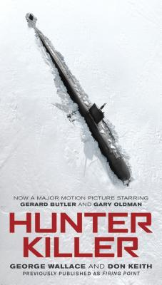 Hunter Killer (Movie Tie-In) by George Wallace, Don Keith
