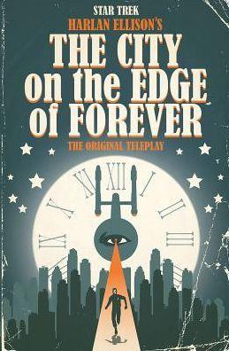 Star Trek: Harlan Ellison's The City on the Edge of Forever: The Original Teleplay by Harlan Ellison, J.K. Woodward, Juan Ortiz, Scott Tipton, Paul Shipper, David Tipton
