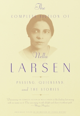 The Complete Fiction of Nella Larsen: Passing, Quicksand, and the Stories by Nella Larsen, Charles Larson, Marita Golden