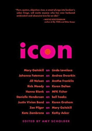 Icon by Kate Zambreno, Mary Gaitskill, Amy Scholder, Justin Vivian Bond, Rick Moody