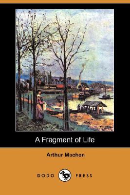 A Fragment of Life (Dodo Press) by Arthur Machen