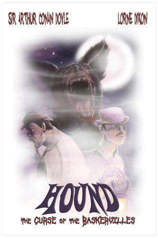 Hound: The Curse of the Baskervilles - Sir Arthur Conan Doyle's Classic Now with Werewolf Madness by Lorne Dixon, Arthur Conan Doyle