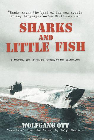 Sharks and Little Fish: A Novel of German Submarine Warfare by Wolfgang Ott, Ralph Manheim