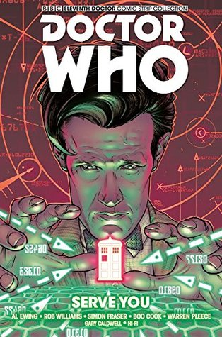 Doctor Who: The Eleventh Doctor Volume 2 - Serve You by Warren Pleece, Hi Fi, Boo Cook, Al Ewing, Rob Williams, Simon Fraser, Gary Caldwell