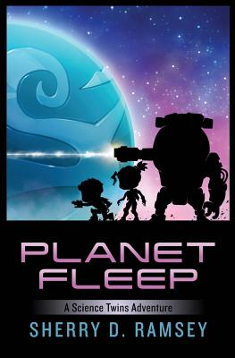 Planet Fleep: A Science Twins Adventure by Sherry D. Ramsey