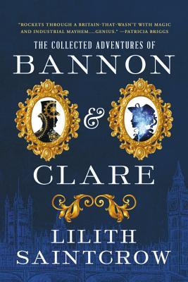 Bannon & Clare: The Complete Series by Lilith Saintcrow