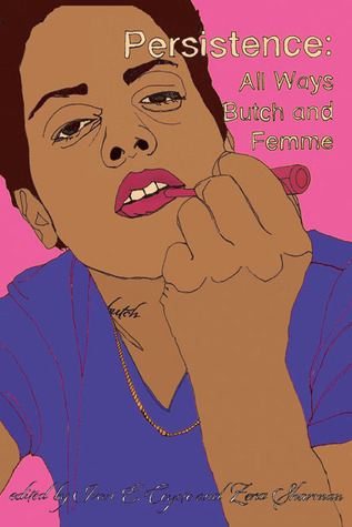 Persistence: All Ways Butch and Femme by Zena Sharman, Ivan E. Coyote