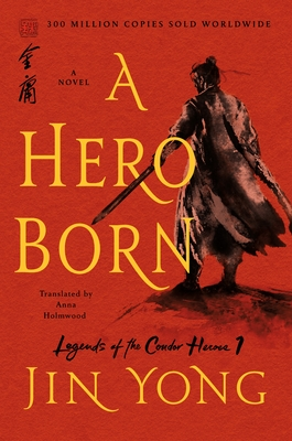 A Hero Born: The Definitive Edition by Jin Yong