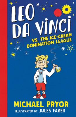 Leo Da Vinci vs. the Ice-Cream Domination League by Michael Pryor