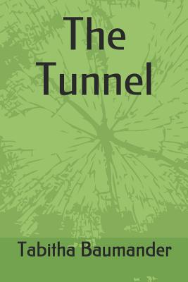 The Tunnel by Tabitha Baumander