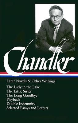 Later Novels and Other Writings: The Lady in the Lake / The Little Sister / The Long Goodbye / Playback / Double Indemnity (screenplay) / Selected Essays and Letters by Frank MacShane, Raymond Chandler