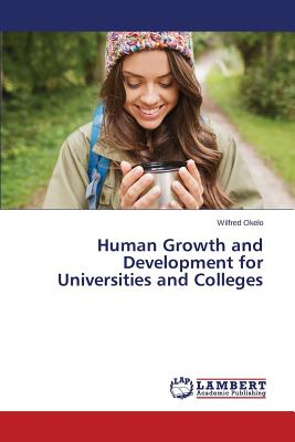 Human Growth and Development for Universities and Colleges by Okelo Wilfred