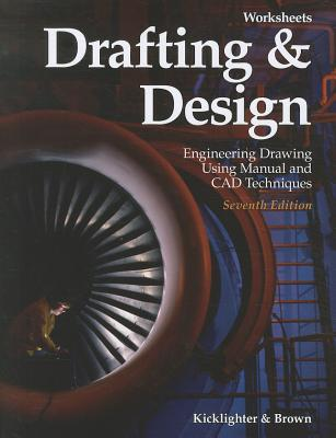Drafting & Design Worksheets: Engineering Drawing Using Manual and CAD Techniques by Clois E. Kicklighter, Walter C. Brown