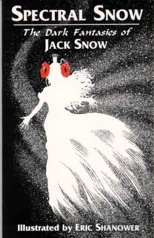 Spectral Snow: The Dark Fantasies of Jack Snow by Jack Snow, Eric Shanower