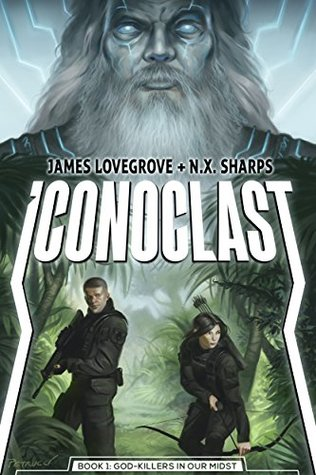 Iconoclast: God-killers in Our Midst by James Lovegrove, N.X. Sharps