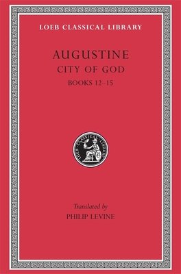 City of God, Volume IV: Books 12-15 by Augustine