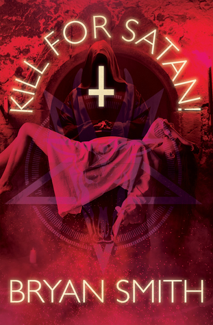 Kill For Satan! by Bryan Smith