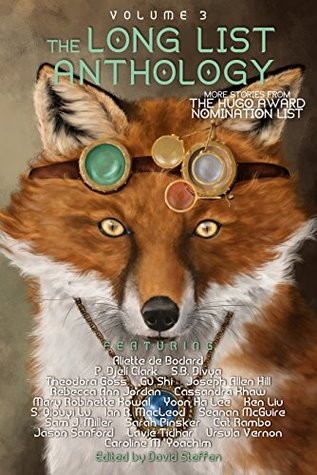 The Long List Anthology Volume 3: More Stories From the Hugo Award Nomination List (The Long List Anthology Series) by Ursula Vernon, Mary Robinette Kowal, S.B. Divya, Joseph Allen Hill, Sarah Pinsker, Aliette de Bodard, David Steffen, Yoon Ha Lee, Cassandra Khaw, Cat Rambo