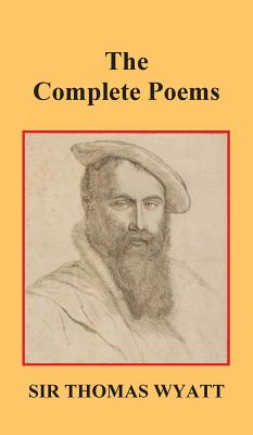 The Complete Poems of Thomas Wyatt by Thomas Wyatt