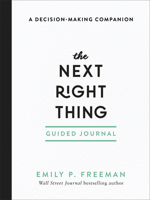 The Next Right Thing Guided Journal: A Decision-Making Companion by Emily P. Freeman
