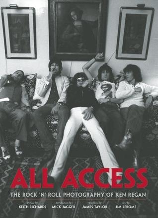 All Access: The Rock 'n' Roll Photography of Ken Regan by Mick Jagger, Keith Richards, Ken Regan, James Taylor