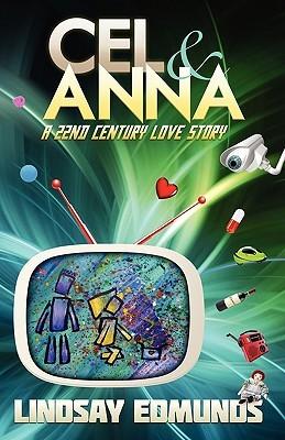 Cel & Anna: A 22nd Century Love Story by Lindsay Edmunds
