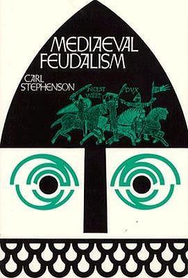 Mediaeval Feudalism by Carl Stephenson