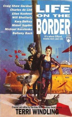 Life on the Border by Midori Snyder, Charles de Lint, Ellen Kushner, Craig Shaw Gardner, Terri Windling
