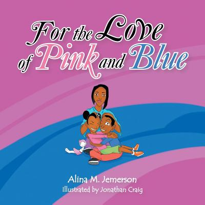 For the Love of Pink and Blue by Alina M. Jemerson