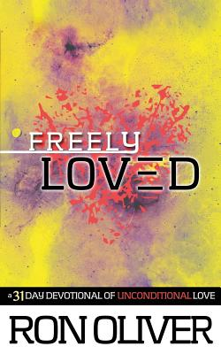 Freely Loved: A 31 Day Devotional of Unconditional Love by Ron Oliver