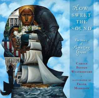 How Sweet the Sound: The Story of Amazing Grace by Frank Morrison, Carole Boston Weatherford