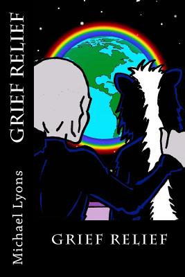 Grief Relief by Michael Lyons