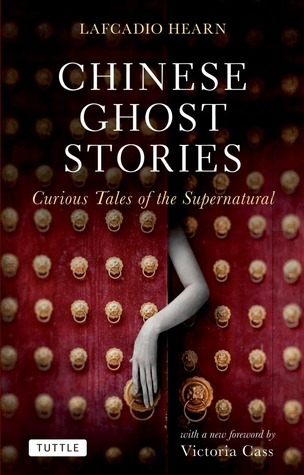 Chinese Ghost Stories: Curious Tales of the Supernatural by Victoria Cass, Lafcadio Hearn