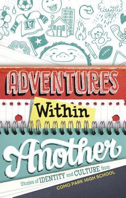 Adventures Within Another: Stories of Identity and Culture from Como Park High School by Kao Kalia Yang