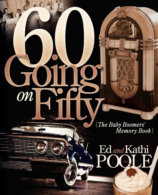 60 Going on Fifty: The Baby Boomers Memory Book by Ed Poole, Kathi Poole