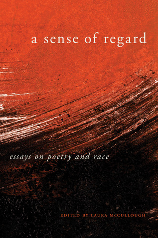 A Sense of Regard: Essays on Poetry and Race by Laura McCullough