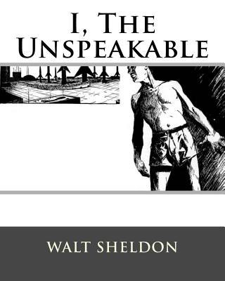 I, The Unspeakable by Walt Sheldon
