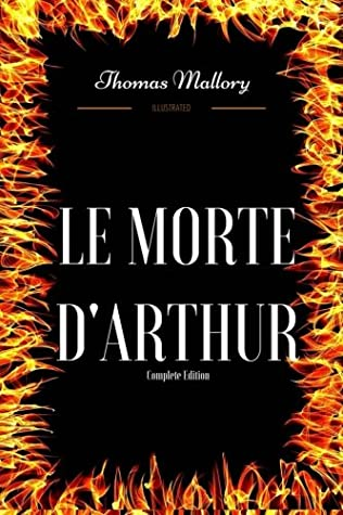 Le Morte D'Arthur - Complete Edition: By Thomas Mallory - Illustrated by Thomas Malory
