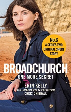 Broadchurch: One More Secret (Story 6): A Series Two Original Short Story by Chris Chibnall, Erin Kelly