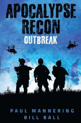 Apocalypse Recon, Volume 1: Outbreak by Paul Mannering, Bill Ball