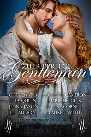 Her Perfect Gentleman: A Regency Romance Anthology by Gina Danna, Jenna Jaxon, Collette Cameron, Marie Higgins, Ella Quinn, Elf Ahearn, Louisa Cornell, Lauren Smith